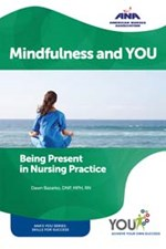 Mindfulness and YOU: Being Present in Nursing Practice