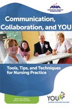 Communication, Collaboration, and You: Tools, Tips, and Techniques for Nurs