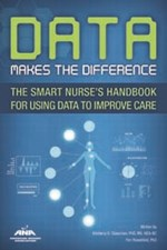 Data Makes the Difference: The Smart Nurse's Handbook for Using Data to Improve Care