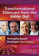 Transformational Eldercare from the Inside Out: Book and Facilitator's Guid