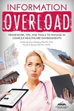 Information Overload: Framework, Tips, and Tools to Manage in Complex Healthcare Environments