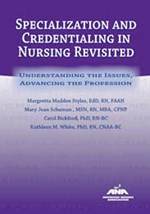 Specialization and Credentialing in Nursing Revisited: Understanding the Is